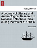 A Journey of Literary and Archaeological Research in Nepal and Northern India, During the Winter of 1884-5.