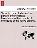 Tours in Upper India, and in Parts of the Himalaya Mountains, with Accounts of the Courts of the Native Princes. Vol.II