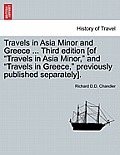 Travels in Asia Minor and Greece ... Third Edition [Of Travels in Asia Minor, and Travels in Greece, Previously Published Separately]. Vol. II, a New