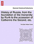 History of Russia, from the Foundation of the Monarchy by Rurik to the Accession of Catherine the Second, Etc. Vol. II.