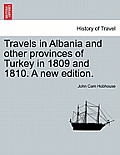 Travels in Albania and Other Provinces of Turkey in 1809 and 1810. a New Edition. Vol. I.
