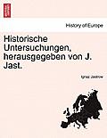 Historische Untersuchungen, Herausgegeben Von J. Jast. Heft X