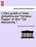 L'Idea Guelfa E L'Idea Ghibellina Dal Dictatus Papae Al Libro de Monarchia..