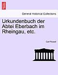 Urkundenbuch Der Abtei Eberbach Im Rheingau, Etc. Erster Band