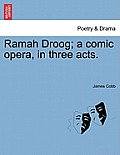 Ramah Droog; A Comic Opera, in Three Acts.