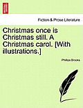 Christmas Once Is Christmas Still. a Christmas Carol. [With Illustrations.]