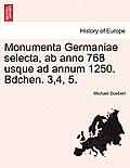 Monumenta Germaniae Selecta, AB Anno 768 Usque Ad Annum 1250. Bdchen. 3,4, 5.