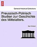 Preussisch-Polnisch Studien Zur Geschichte Des Mittelalters. Heft II