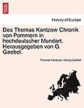 Des Thomas Kantzow Chronik Von Pommern in Hochdeutscher Mundart. Herausgegeben Von G. Gaebel. Band II. Grfte Bearbeitung.