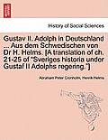 Gustav II. Adolph in Deutschland ... Aus Dem Schwedischen Von Dr H. Helms. [A Translation of Ch. 21-25 of Sveriges Historia Under Gustaf II Adolphs Re
