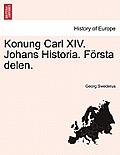 Konung Carl XIV. Johans Historia. Forsta Delen.