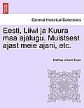 Eesti, Liiwi Ja Kuura Maa Ajalugu. Muistsest Ajast Meie Ajani, Etc.