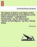 The Book of Spirits and Tales of the Dead.] [Containing Lord Byron in the Other World; Lord Byron's Immortality, by W. Davenport; Death of Lord Byron,