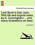 Lord Byron's Don Juan. with Life and Original Notes, by A. Cunningham ... and Many Illustrations on Steel. Complete Edition
