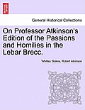 On Professor Atkinson's Edition of the Passions and Homilies in the Lebar Brecc.