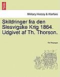 Skildringer Fra Den Slesvigske Krig 1864. Udgivet AF Th. Thorson.