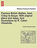 Famous British Battles, from Crecy to Assye. with Original Plans and Maps. and Illustrations by R. Caton Woodville.