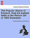 The Popular History of England, from the Earliest Times to the Reform Bill of 1884 Illustrated. Vol. II