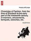 Chronicles of Fashion, from the Time of Elizabeth to the Early Part of the Nineteenth Century, in Manners, Amusements, Banquets, Costumes, Etc. Vol. I