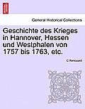 Geschichte Des Krieges in Hannover, Hessen Und Westphalen Von 1757 Bis 1763, Etc. Erster Band
