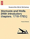Montcalm and Wolfe. [With Introductory Chapters. 1710-1763.] Part Seventh