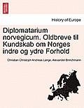 Diplomatarium Norvegicum. Oldbreve Til Kundskab Om Norges Indre Og Ydre Forhold. Tredie Samling.