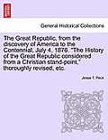 The Great Republic, from the Discovery of America to the Centennial, July 4, 1876. the History of the Great Republic Considered from a Christian Stand
