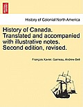 History of Canada. Translated and Accompanied with Illustrative Notes. Second Edition, Revised. Vol. II, Third Edition