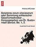 Scriptores Rerum Silesiacarum Oder Sammlung Schlesischer Geschichtschreiber ... Herausgegeben Von Dr. Gustav Adolf Stenzel. Bd. 1, 2. Zweiter Band