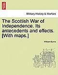 The Scottish War of Independence. Its Antecedents and Effects. [With Maps.] Vol. I