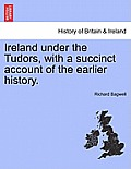 Ireland Under the Tudors, with a Succinct Account of the Earlier History. Vol. II.