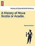 A History of Nova Scotia or Acadie.