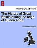 The History of Great Britain During the Reign of Queen Anne.