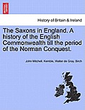 The Saxons in England. a History of the English Commonwealth Till the Period of the Norman Conquest. Vol. II, New Edition, Revised