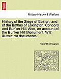 History of the Siege of Boston, and of the Battles of Lexington, Concord and Bunker Hill. Also, an Account of the Bunker Hill Monument. with Illustrat