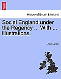Social England Under the Regency ... with ... Illustrations. Vol. II