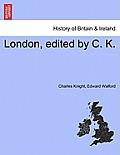 London, Edited by C. K.
