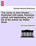 The Works of John Dryden ... Illustrated with Notes, Historical, Critical, and Explanatory, and a Life of the Author, by Walter Scott. Vol. V, Second
