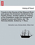 Travels to the Source of the Missouri River and Across the American Continent to the Pacific Ocean. Another Edition of History of the Expedition Under