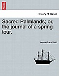 Sacred Palmlands; Or, the Journal of a Spring Tour.
