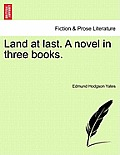 Land at Last. a Novel in Three Books. Book I.
