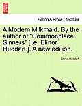 A Modern Milkmaid. by the Author of Commonplace Sinners [I.E. Elinor Huddart.]. a New Edition.