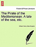 The Pirate of the Mediterranean. a Tale of the Sea, Etc, Vol. I