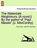 The Waterdale Neighbours. [A Novel.] by the Author of Paul Massie [J. MacCarthy]. Vol. II.
