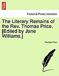The Literary Remains of the REV. Thomas Price. [Edited by Jane Williams.] Volume II