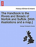 The Handbook to the Rivers and Broads of Norfolk and Suffolk. [With Illustrations and a Map.] Eighteenth Edition, Revised and Enlarged