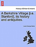 A Berkshire Village [I.E. Stanford], Its History & Antiquities. by Lewin George Maine