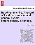 Buckinghamshire. a Record of Local Occurrences and General Events, Chronologically Arranged. Vol. IV.