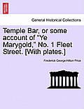 Temple Bar, or Some Account of Ye Marygold, No. 1 Fleet Street. [With Plates.]