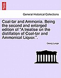 Coal-Tar and Ammonia. Being the Second and Enlarged Edition of a Treatise on the Distillation of Coal-Tar and Ammonical Liquor..